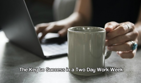 The Key to Success in a Two Day Work Week