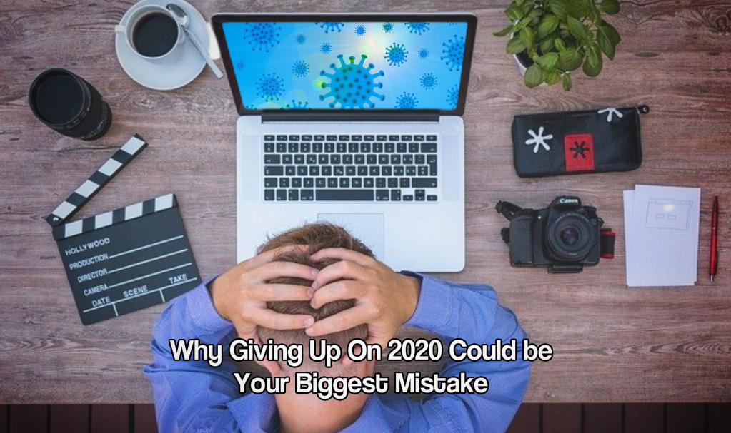 Why Giving Up On 2020 Could be Your Biggest Mistake