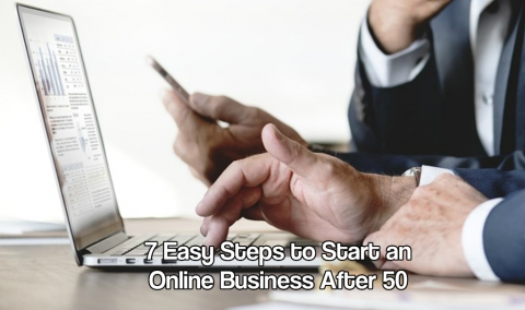7 Easy Steps to Start an Online Business After 50