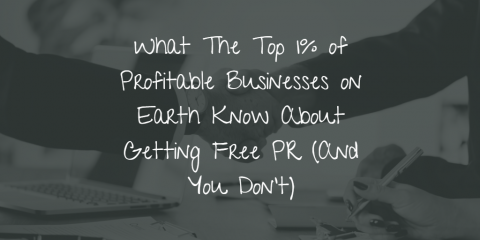 What The Top 1% of Profitable Businesses on Earth Know About Getting Free PR (And You Don't)