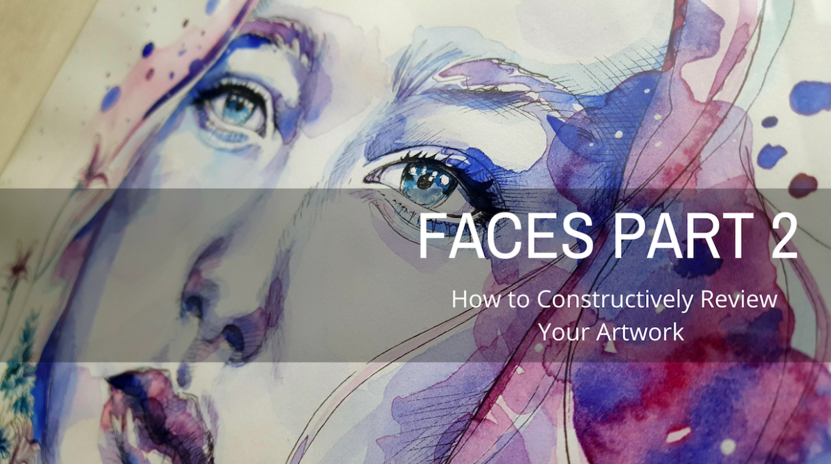 Faces Part 2 (How To Constructively Review Your Artwork)