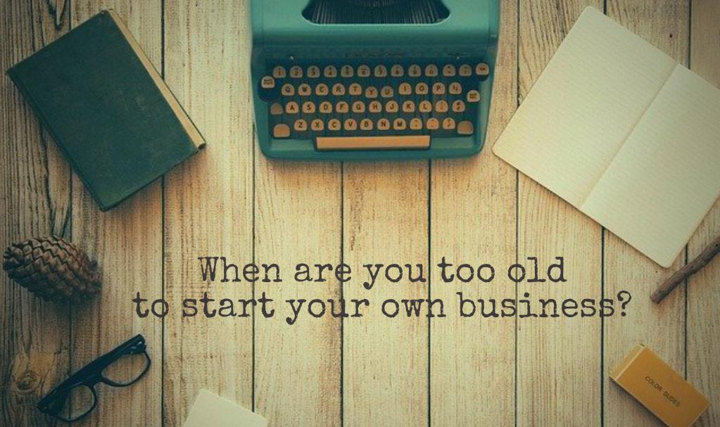 When Are You Too Old to Start Your Own Business?