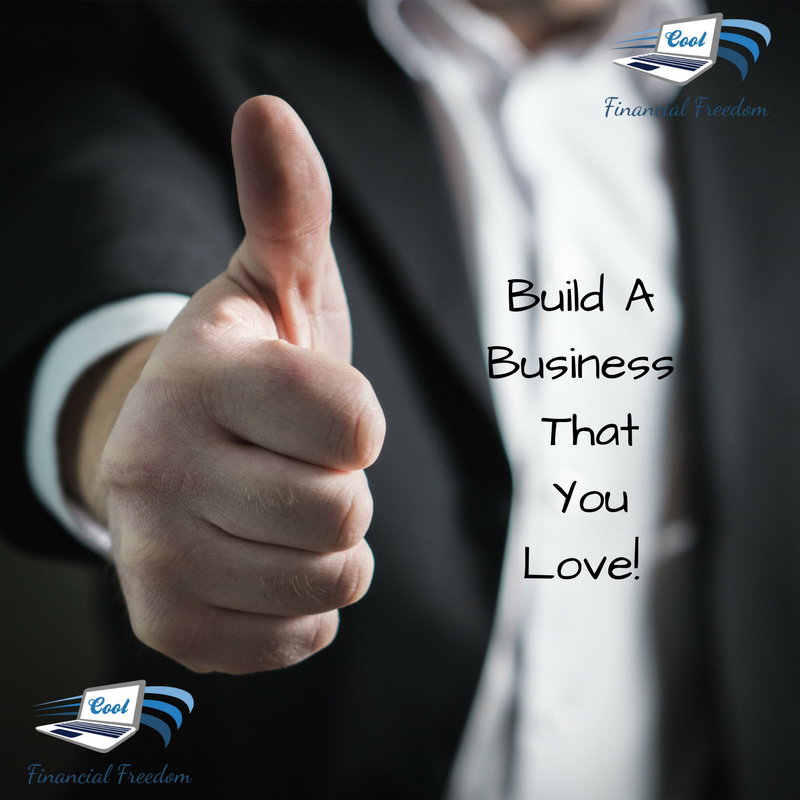 Build A Business That You Love!