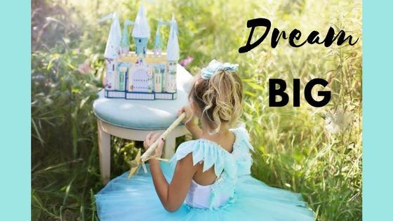 Dream Big Like You Did As A Child