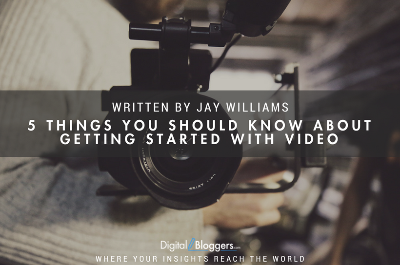 5 Things You Should Know About Getting Started With Video