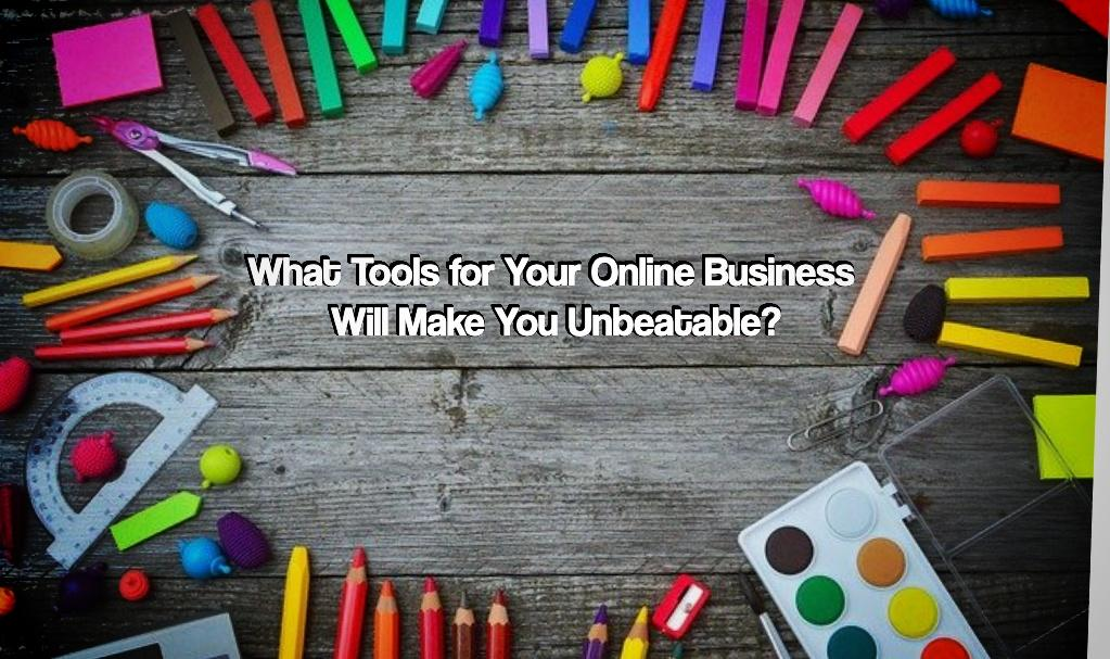 What Tools for Your Online Business Will Make You Unbeatable?