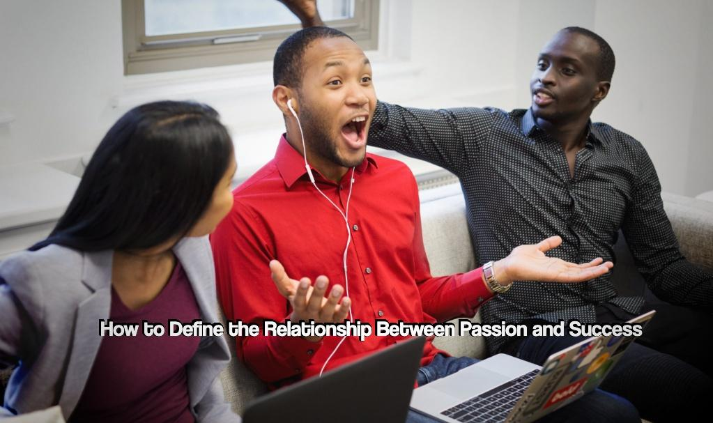How to Define the Relationship Between Passion and Success