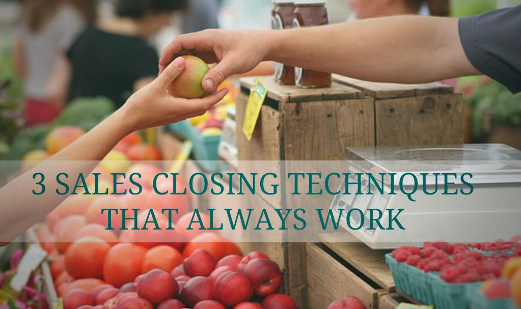 3 Sales Closing Techniques That Always Work