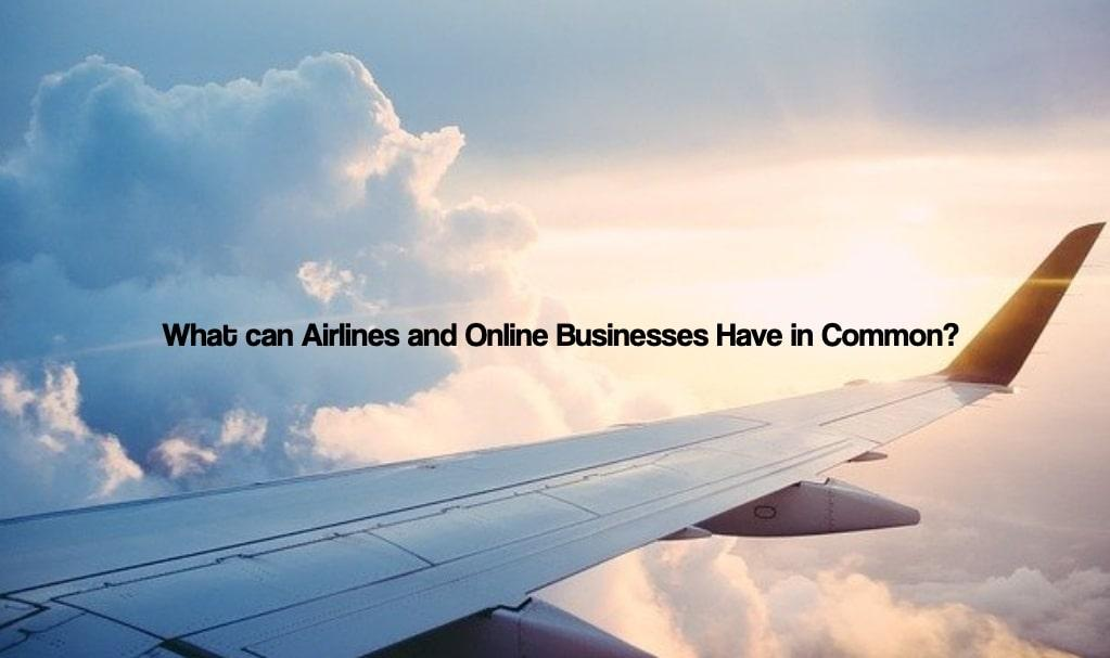 What can Airlines and Online Businesses Have in Common?