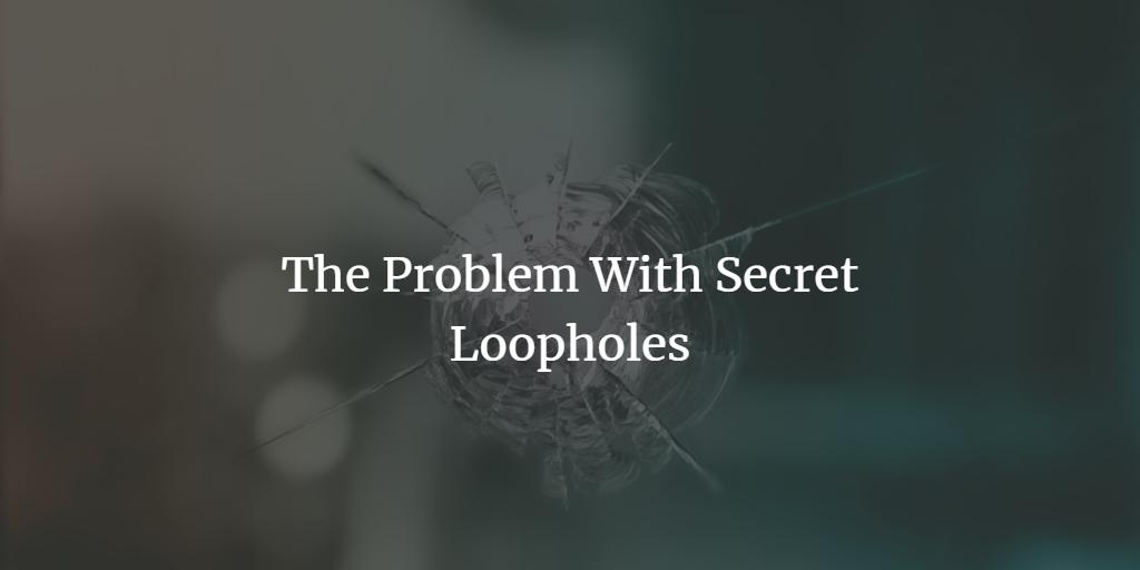 The Problem With Secret Loopholes
