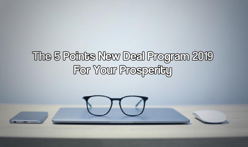 The 5 Points New Deal Program 2019 For Your Prosperity