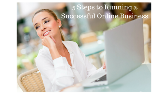 5 Steps to Running a Successful Online Business
