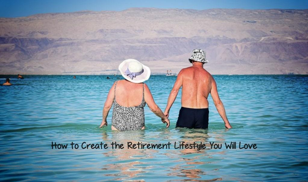 How to Create the Retirement Lifestyle You Will Love