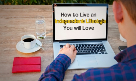 How to Live an Independent Lifestyle You will Love