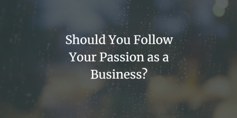 Should You Follow Your Passion as a Business?