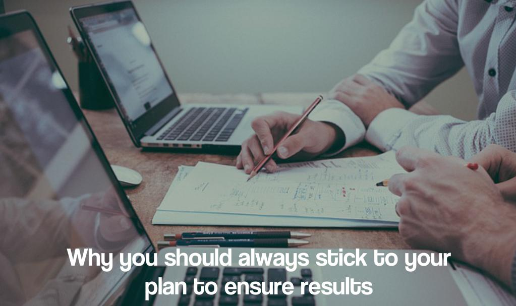 Why you should always stick to your plan to ensure results