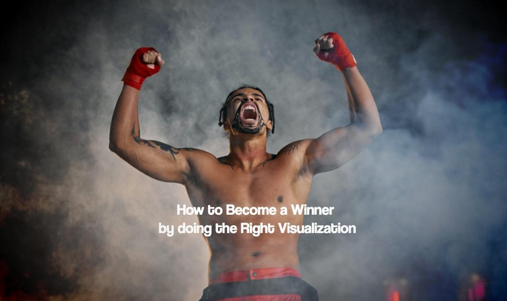 How to Become a Winner by doing the Right Visualization