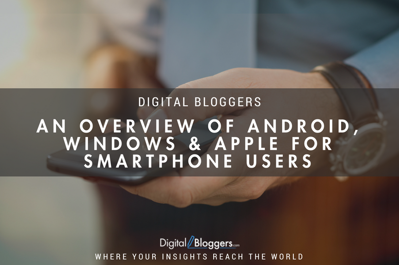 An Overview of Android, Windows, and Apple for Smartphone Users