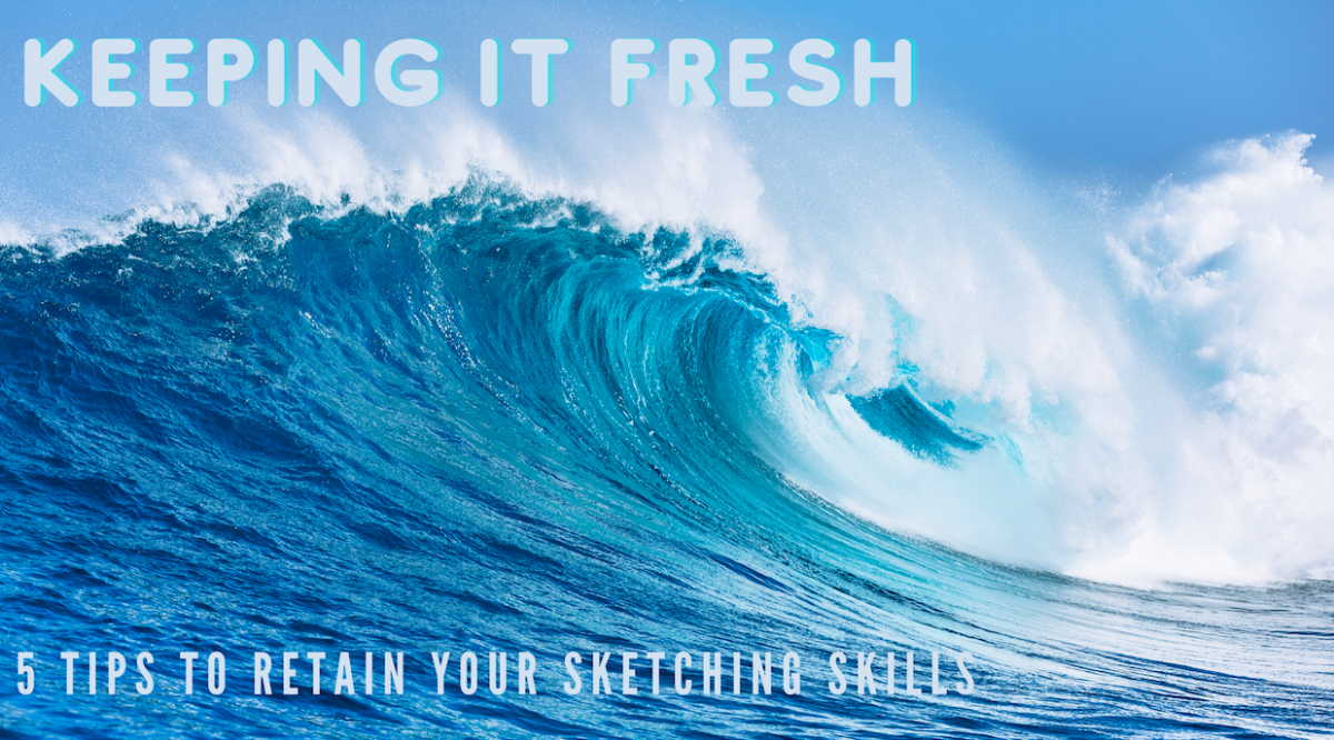 Keeping It Fresh (5 Tips To Retain Your Sketching Skills)