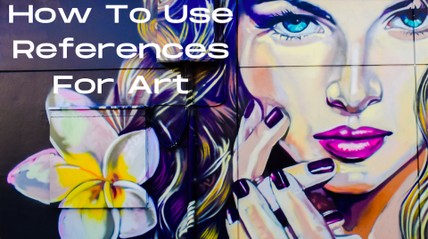 How To Use References (For Art)
