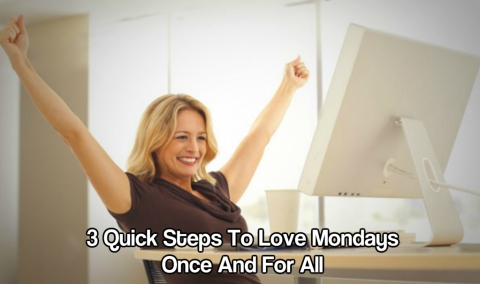3 Quick Steps To Love Mondays Once And For All