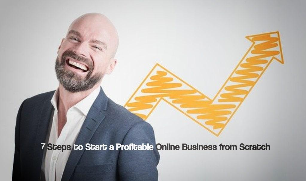 7 Steps to Start a Profitable Online Business from Scratch