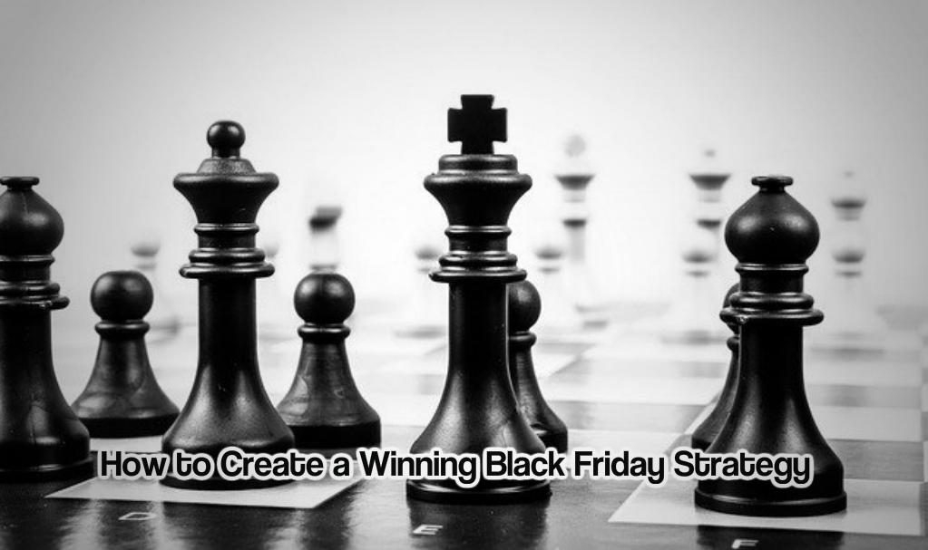 How to Create a Winning Black Friday Strategy