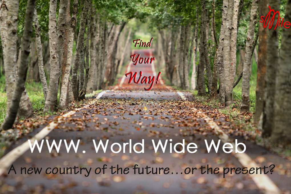 WWW. World Wide Web. A new country of the future - or the present?