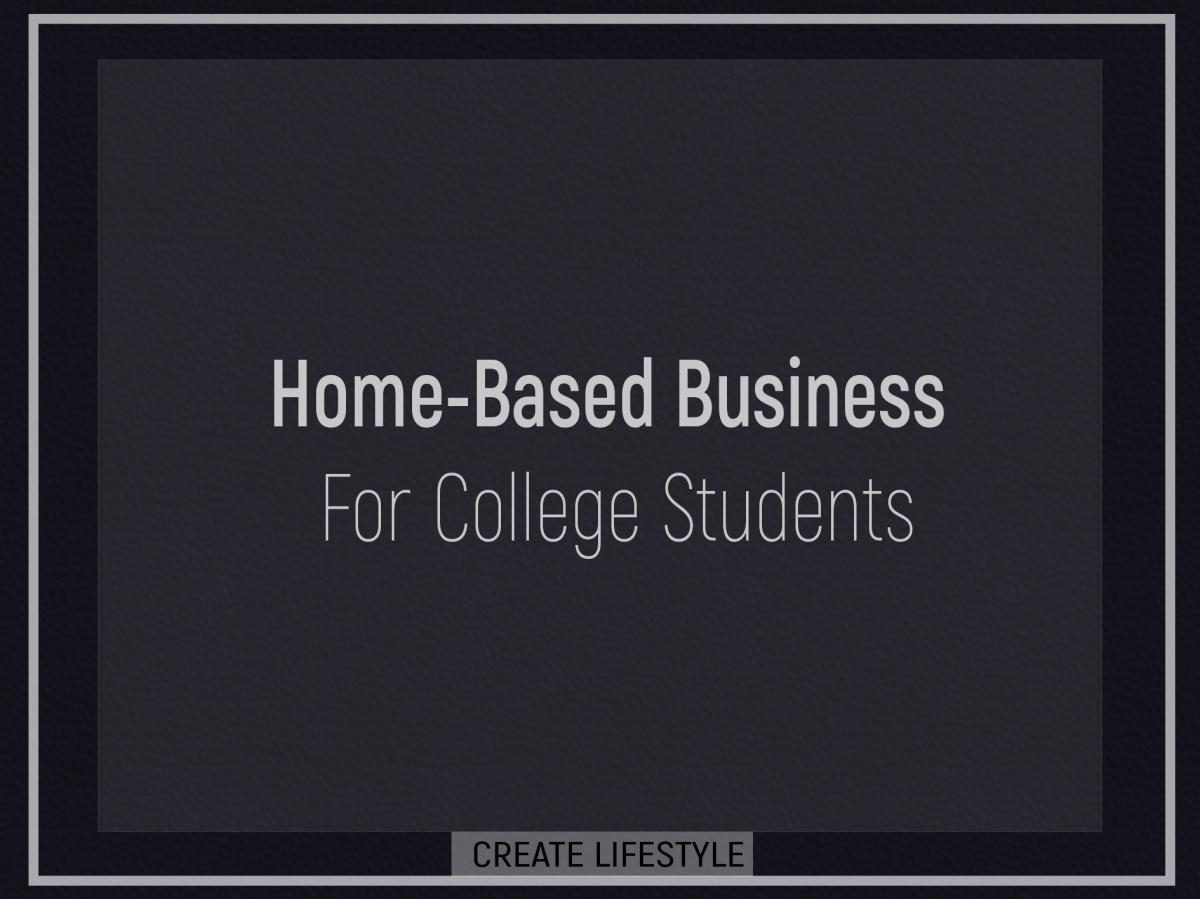 Home Based Business For College Students
