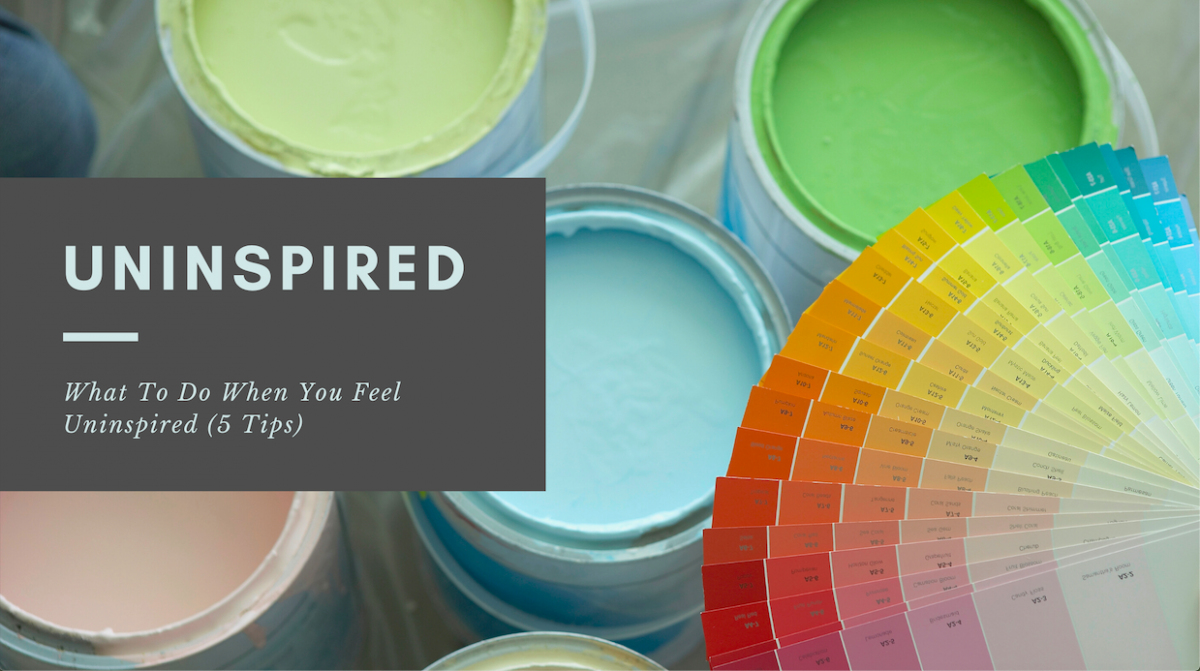 What To Do When You Feel Uninspired (5 Tips)