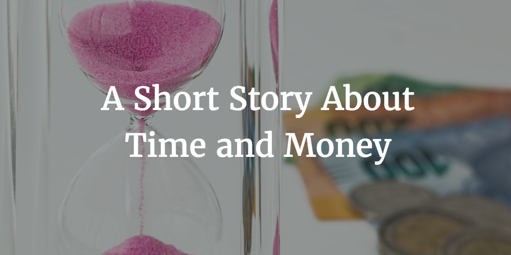 A Short Story About Time and Money
