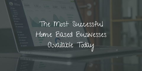 The Most Successful Home Based Businesses Available Today