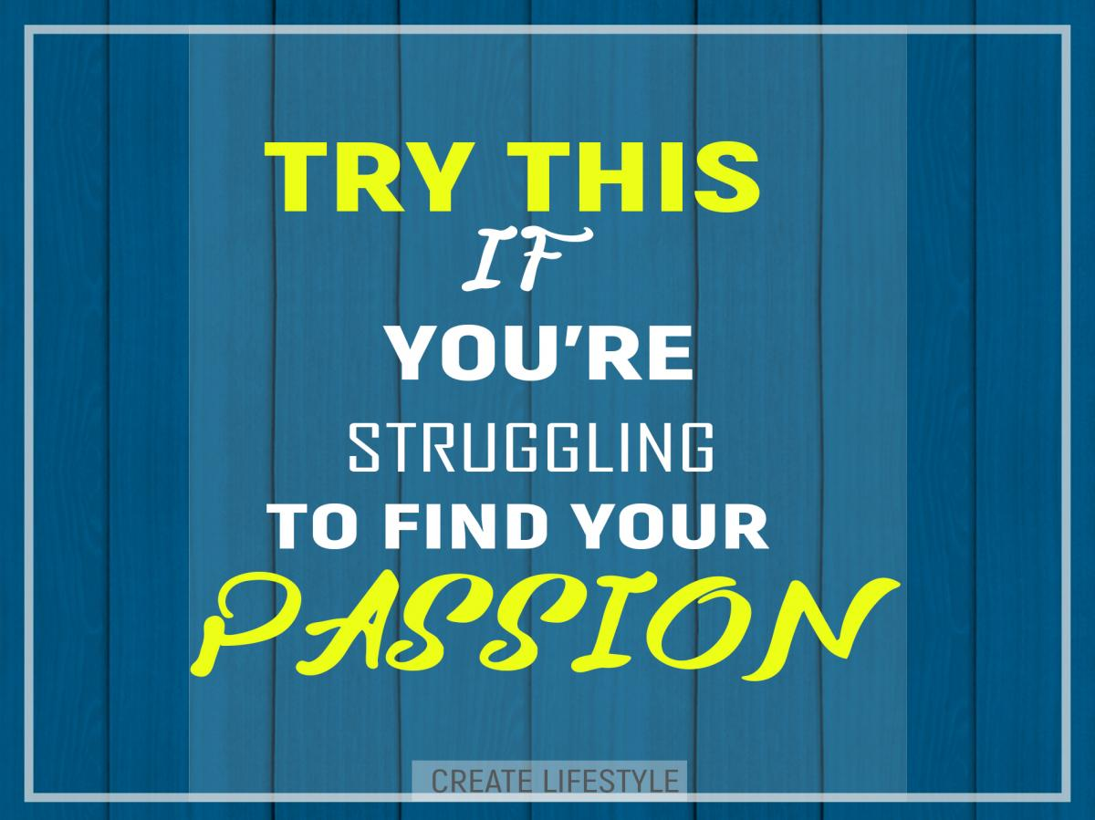 Try This If You're Struggling to Find Your Passion