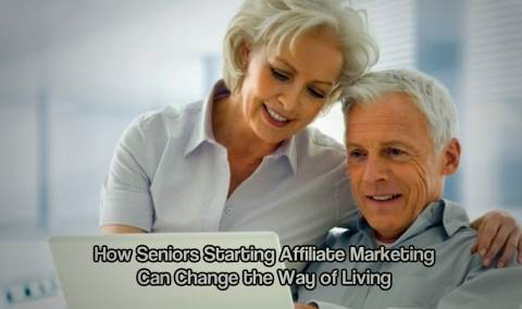 How Seniors Starting Affiliate Marketing Can Change the Way of Living