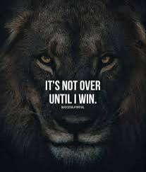 It's Not Over Until I Win...