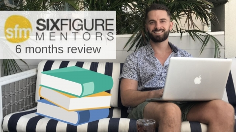 Six Figure Mentors Review: What I've learned in 6 months