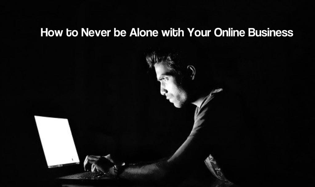 How to Never be Alone with Your Online Business