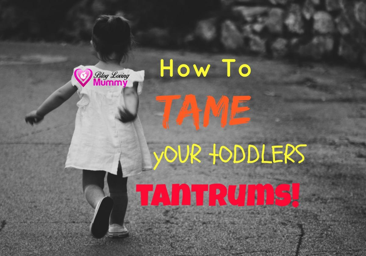 How To Tame Your Toddlers Tantrums!