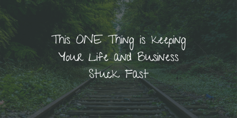 This ONE Thing is keeping Your Life and Business Stuck Fast