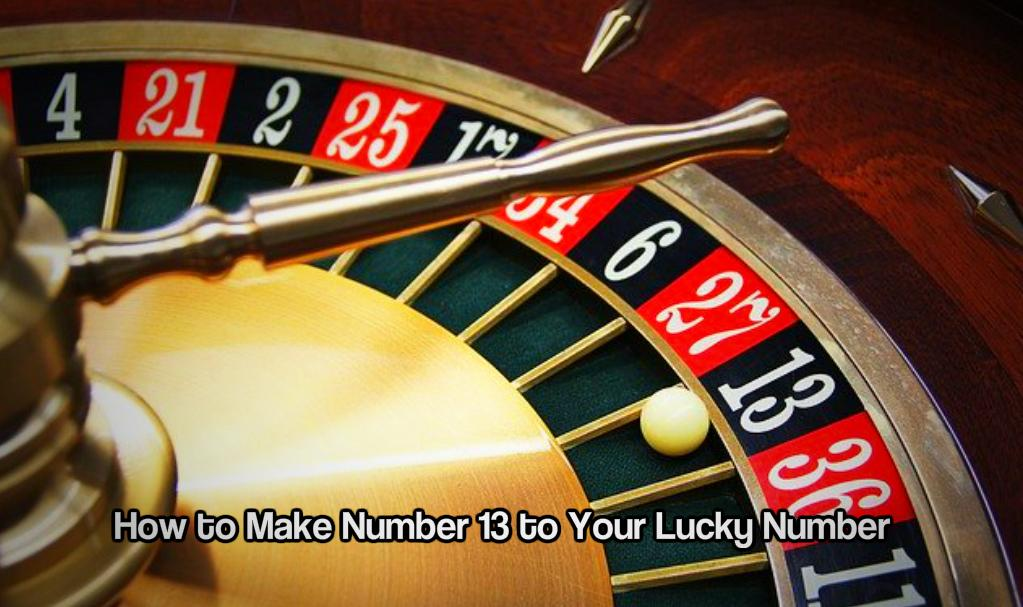 How to Make Number 13 to Your Lucky Number