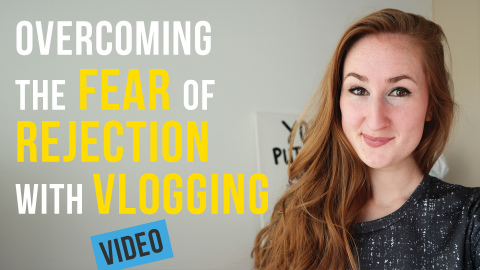 Overcoming The Fear Of Rejection With Vlogging - Vlog