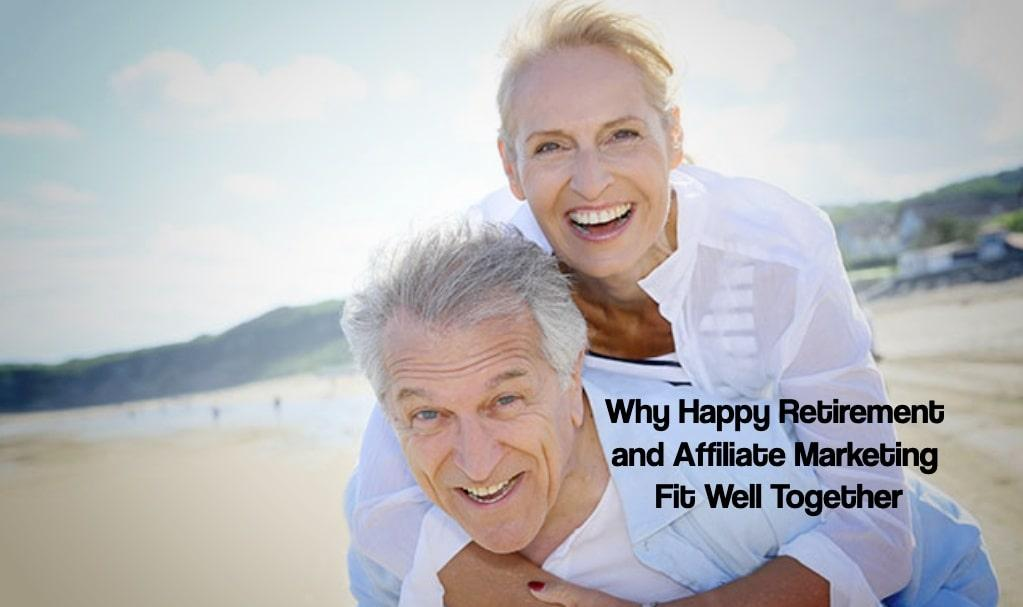 Why Happy Retirement and Affiliate Marketing Fit Well Together