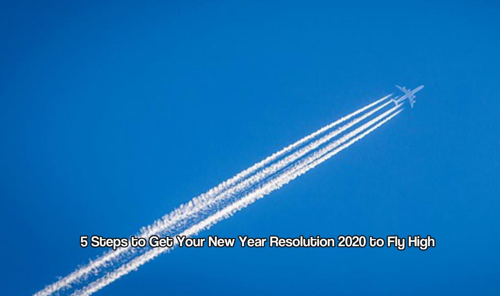5 Steps to Get Your New Year Resolution 2020 to Fly High