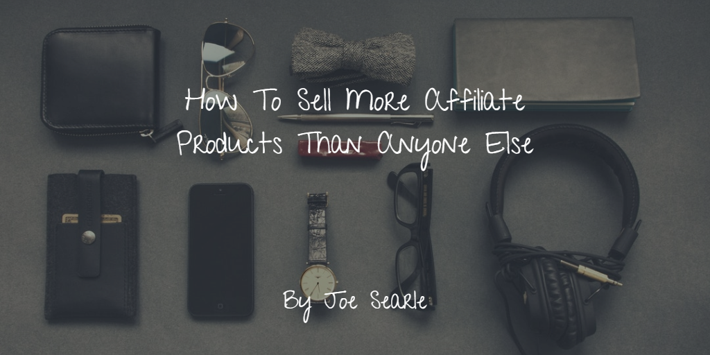 How To Sell More Affiliate Products Than Anyone Else