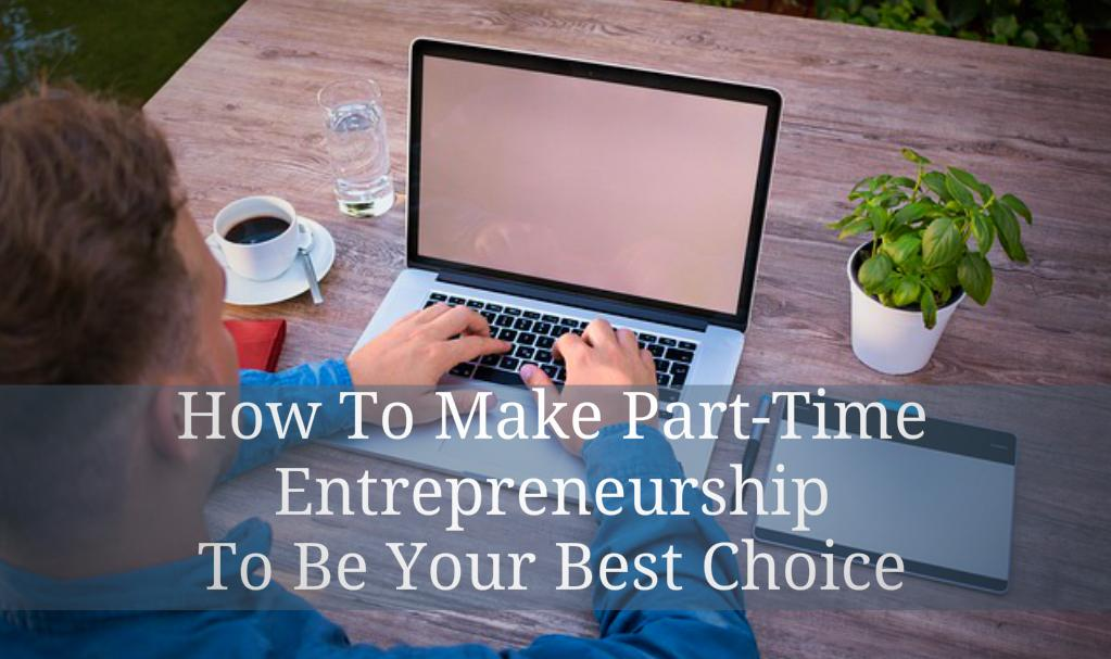 How To Make Part-Time Entrepreneurship To Be Your Best Choice