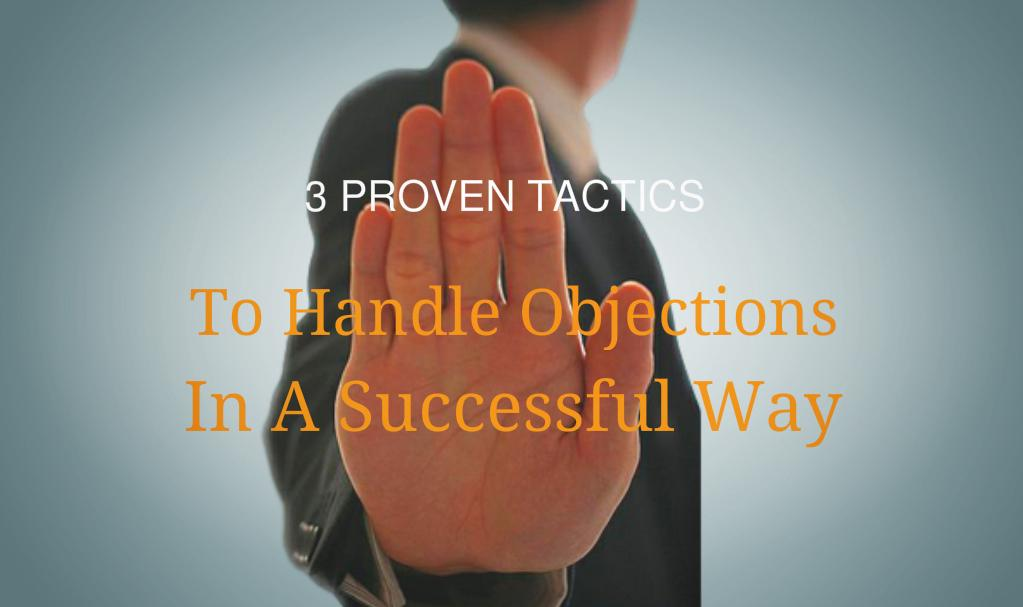3 Proven Tactics To Handle Objections In A Successful Way
