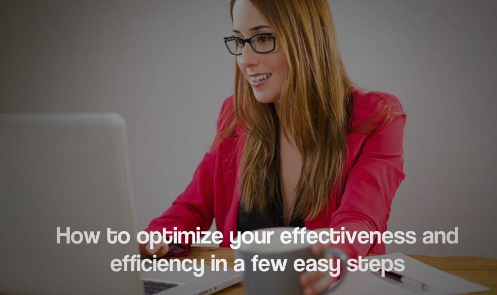 How to Optimize Your Effectiveness and Efficiency in a Few Easy Steps
