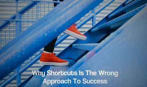 Why Shortcuts Is The Wrong Approach To Success