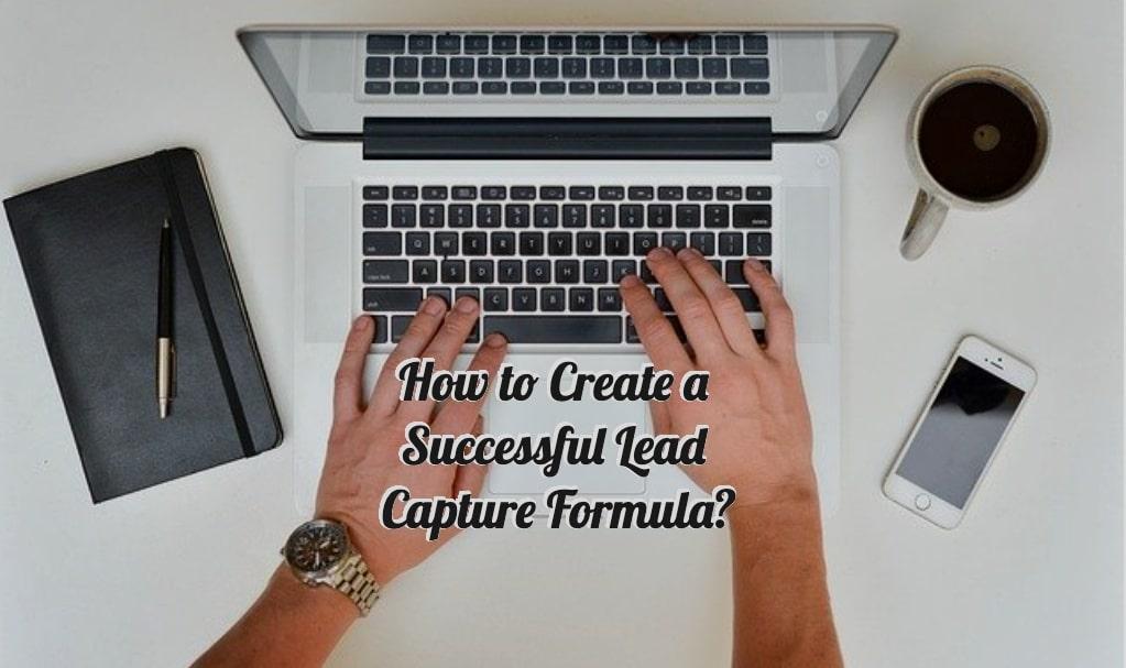 How to Create a Successful Lead Capture Formula?